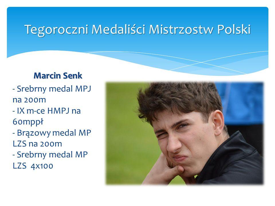 Marcin Senk - Srebrny medal MPJ na 200m - IX m-ce HMPJ na 60mppł - Brązowy medal MP LZS na 200m - Srebrny medal MP LZS 4x100 Tegoroczni Medaliści Mist