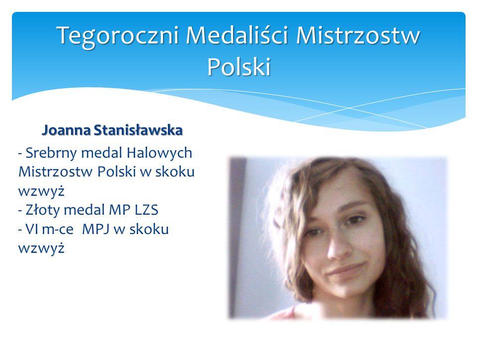 Joanna Stanisławska - Srebrny medal Halowych Mistrzostw Polski w skoku wzwyż - Złoty medal MP LZS - VI m-ce MPJ w skoku wzwyż Tegoroczni Medaliści Mis