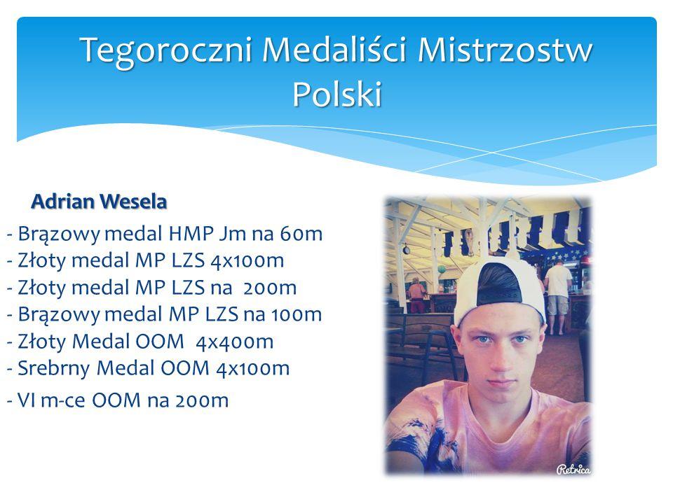 Adrian Wesela - Brązowy medal HMP Jm na 60m - Złoty medal MP LZS 4x100m - Złoty medal MP LZS na 200m - Brązowy medal MP LZS na 100m - Złoty Medal OOM