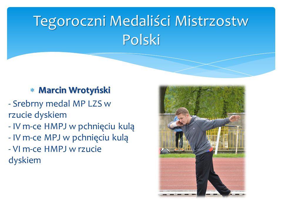  Marcin Wrotyński - Srebrny medal MP LZS w rzucie dyskiem - IV m-ce HMPJ w pchnięciu kulą - IV m-ce MPJ w pchnięciu kulą - VI m-ce HMPJ w rzucie dysk