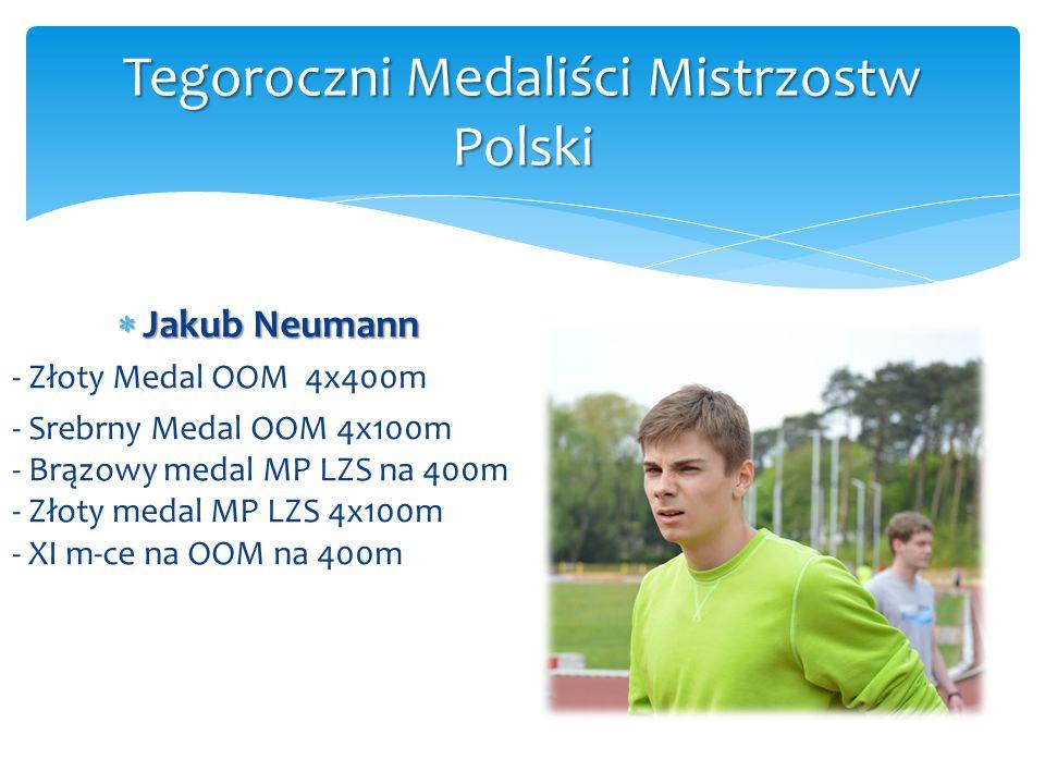  Jakub Neumann - Złoty Medal OOM 4x400m - Srebrny Medal OOM 4x100m - Brązowy medal MP LZS na 400m - Złoty medal MP LZS 4x100m - XI m-ce na OOM na 400