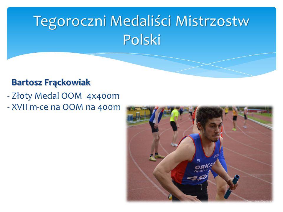 Bartosz Frąckowiak - Złoty Medal OOM 4x400m - XVII m-ce na OOM na 400m Tegoroczni Medaliści Mistrzostw Polski