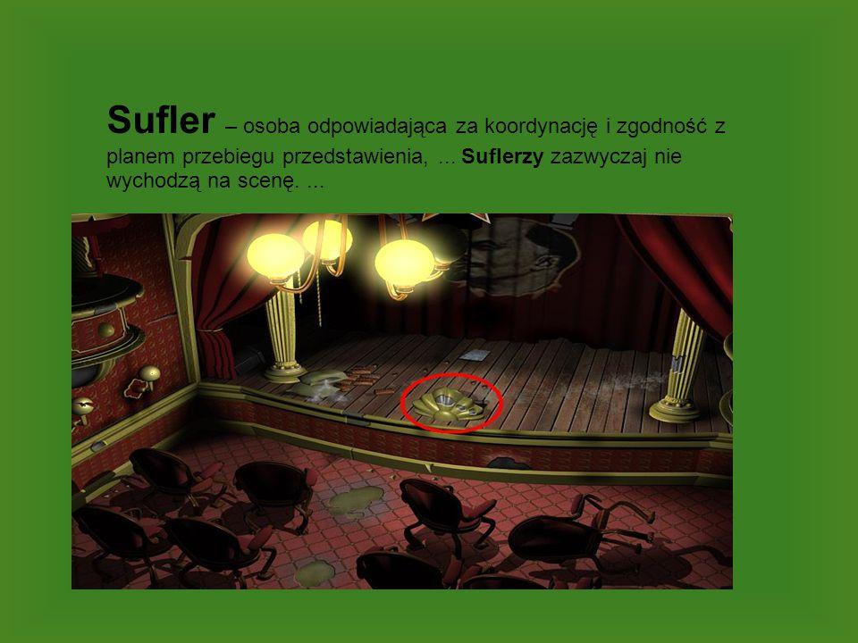 Sufler – osoba odpowiadająca za koordynację i zgodność z planem przebiegu przedstawienia,... Suflerzy zazwyczaj nie wychodzą na scenę....