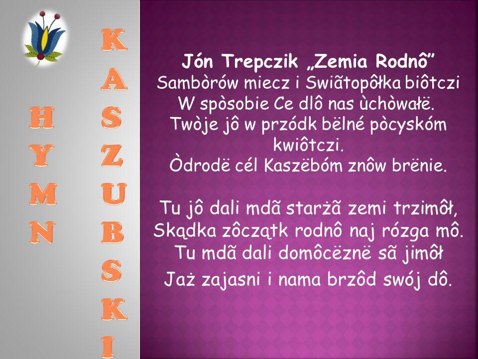 """Jón Trepczik """"Zemia Rodnô Sambòrów miecz i Swiãtopôłka biôtczi W spòsobie Ce dlô nas ùchòwałë."""