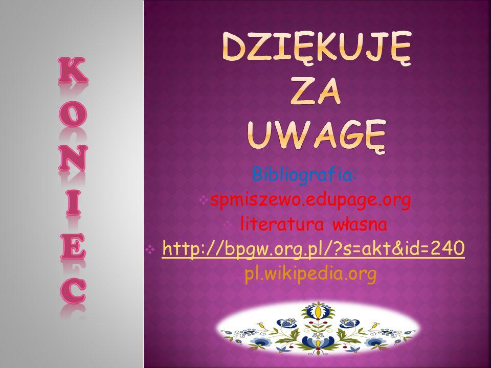 Bibliografia:  spmiszewo.edupage.org  literatura własna  http://bpgw.org.pl/ s=akt&id=240http://bpgw.org.pl/ s=akt&id=240  pl.wikipedia.org