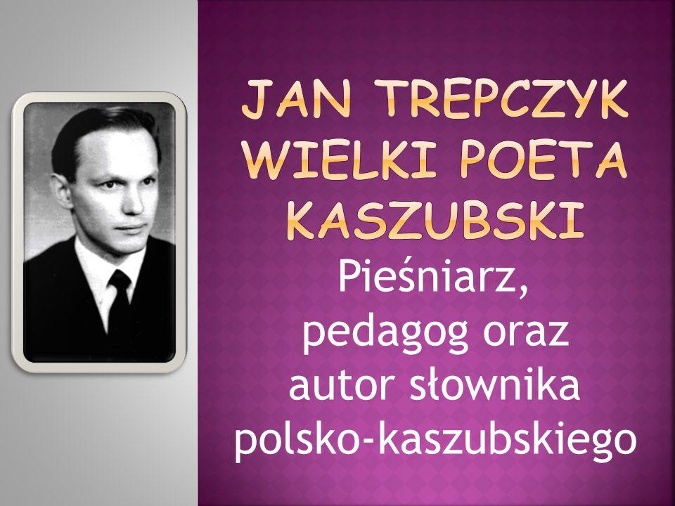 Pieśniarz, pedagog oraz autor słownika polsko-kaszubskiego