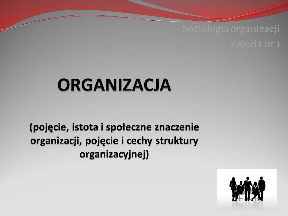 Socjologia organizacji Zajęcia nr 1