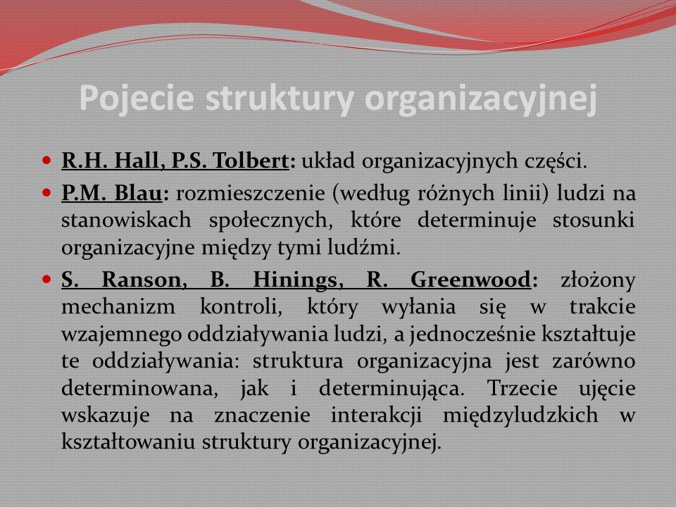 Pojecie struktury organizacyjnej R.H.Hall, P.S. Tolbert: układ organizacyjnych części.