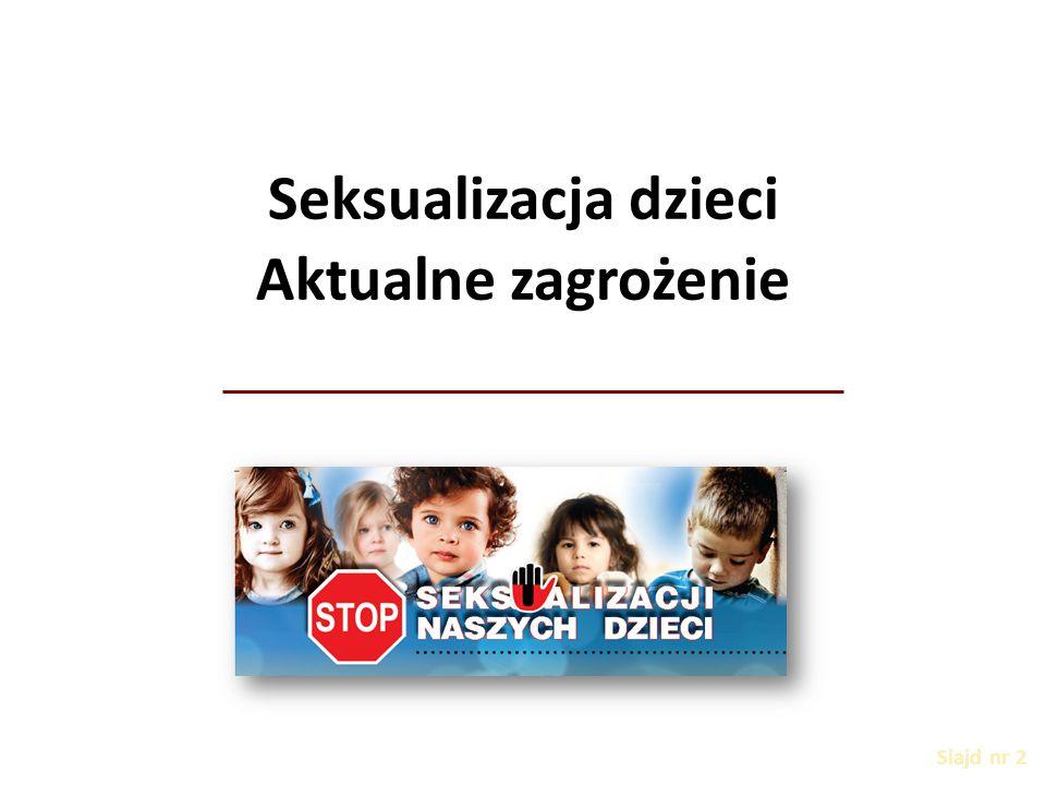 Slajd nr 2 Seksualizacja dzieci Aktualne zagrożenie