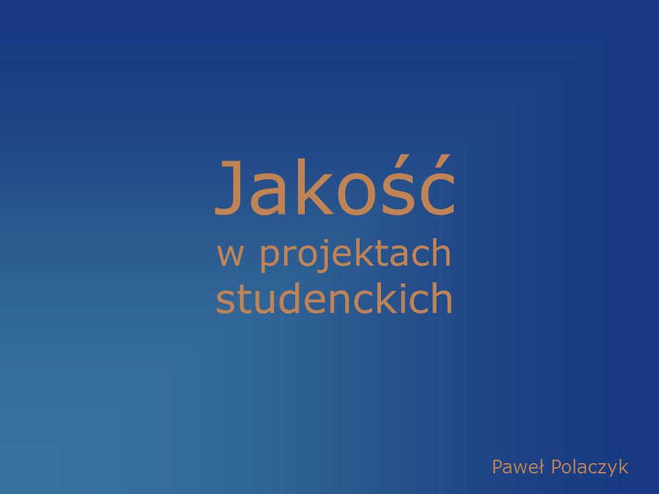 Jakość w projektach studenckich Paweł Polaczyk