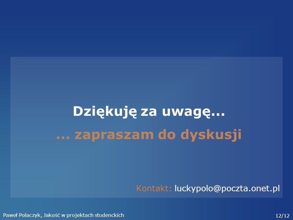 Paweł Polaczyk, Jakość w projektach studenckich 12/12 Dziękuję za uwagę......