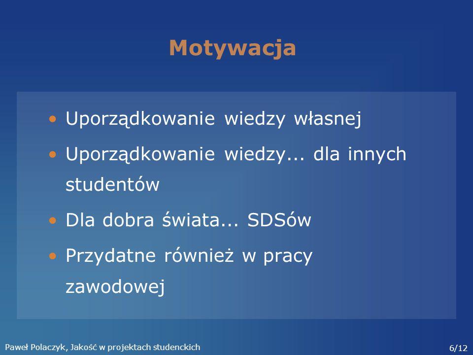 Paweł Polaczyk, Jakość w projektach studenckich 6/12 Motywacja Uporządkowanie wiedzy własnej Uporządkowanie wiedzy...
