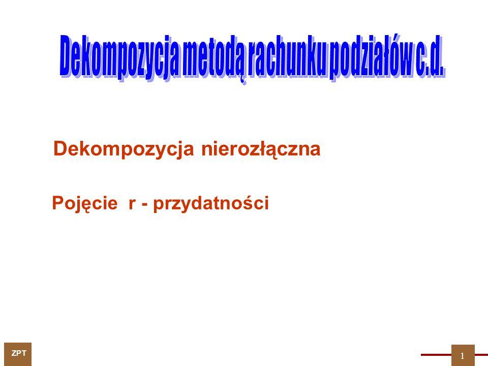 ZPT 1 Dekompozycja nierozłączna Pojęcie r - przydatności