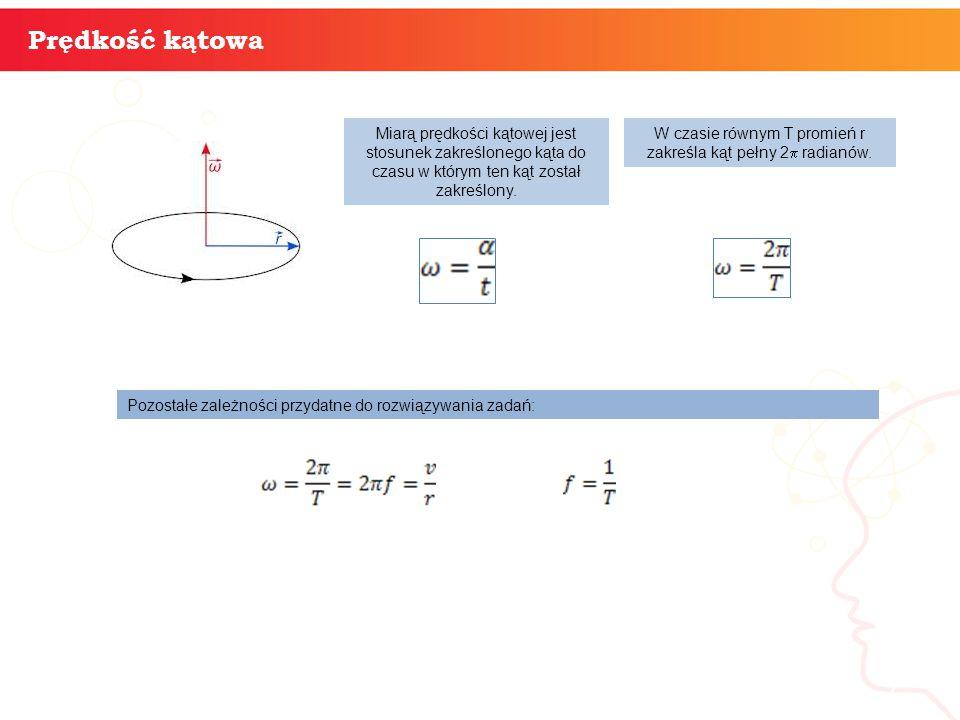 informatyka + 7 Prędkość kątowa W czasie równym T promień r zakreśla kąt pełny 2  radianów.