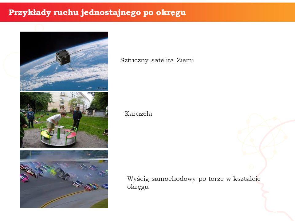informatyka + 9 Przykłady ruchu jednostajnego po okręgu Sztuczny satelita Ziemi Karuzela Wyścig samochodowy po torze w kształcie okręgu