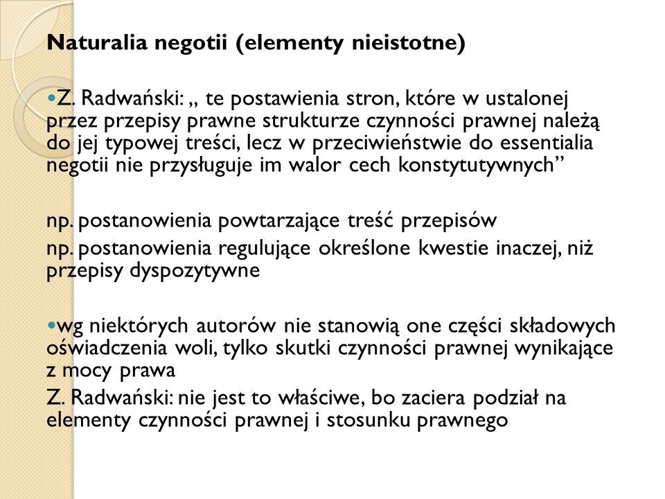 """Naturalia negotii (elementy nieistotne) Z. Radwański: """" te postawienia stron, które w ustalonej przez przepisy prawne strukturze czynności prawnej nal"""
