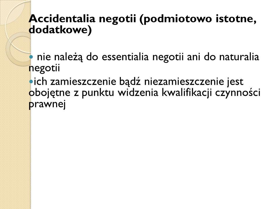 Accidentalia negotii samoistne nie są powiązane z żadnym z ustawowych typów czynności prawnych np.