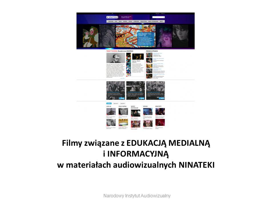 Filmy związane z EDUKACJĄ MEDIALNĄ i INFORMACYJNĄ w materiałach audiowizualnych NINATEKI Narodowy Instytut Audiowizualny