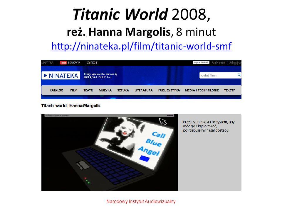 Titanic World 2008, reż. Hanna Margolis, 8 minut http://ninateka.pl/film/titanic-world-smf http://ninateka.pl/film/titanic-world-smf Narodowy Instytut