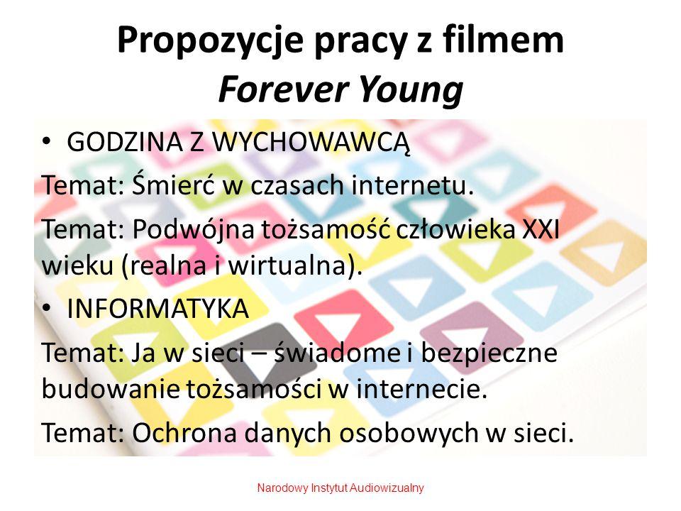 Propozycje pracy z filmem Forever Young GODZINA Z WYCHOWAWCĄ Temat: Śmierć w czasach internetu. Temat: Podwójna tożsamość człowieka XXI wieku (realna