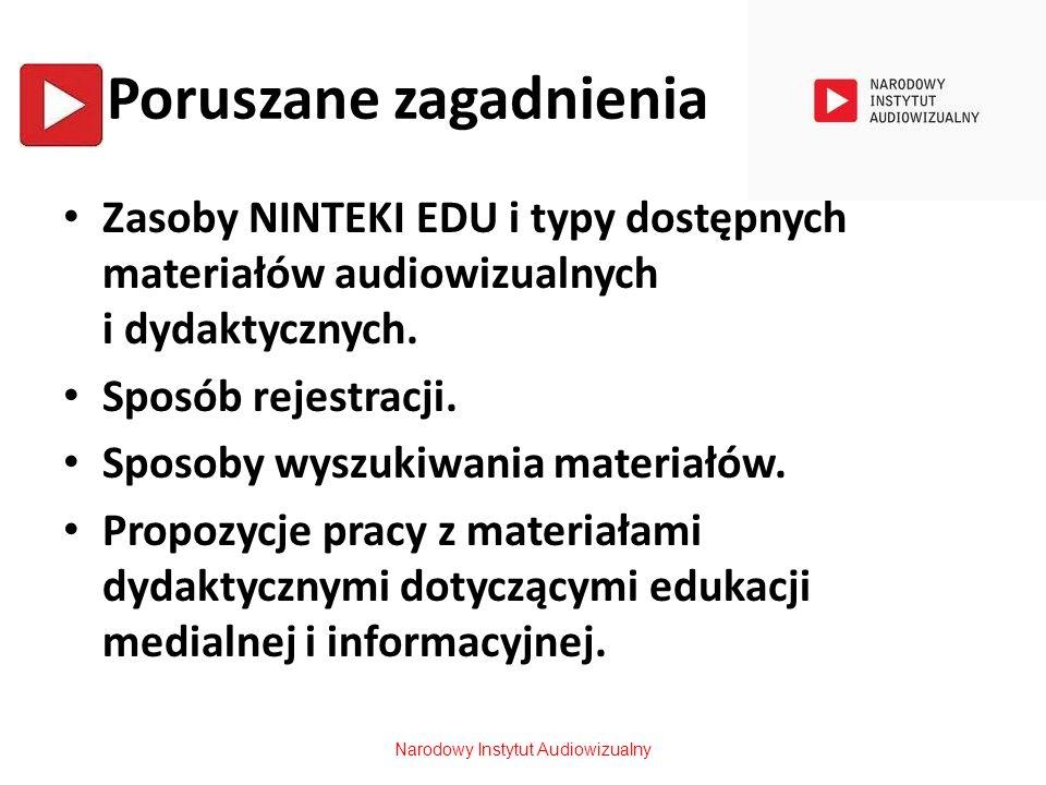 Poruszane zagadnienia Zasoby NINTEKI EDU i typy dostępnych materiałów audiowizualnych i dydaktycznych. Sposób rejestracji. Sposoby wyszukiwania materi
