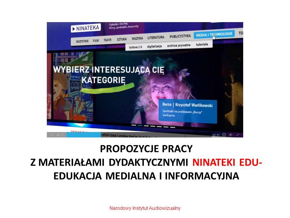 PROPOZYCJE PRACY Z MATERIAŁAMI DYDAKTYCZNYMI NINATEKI EDU- EDUKACJA MEDIALNA I INFORMACYJNA Narodowy Instytut Audiowizualny