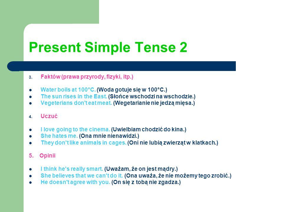 Present Simple Tense 2 3.Faktów (prawa przyrody, fizyki, itp.) Water boils at 100°C.