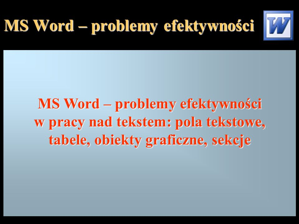MS Word – problemy efektywności PROGRAM Wstęp Pozorne osobliwości funkcji sprawdzania ortografii, słowniki niestandardowe Modyfikowanie pasków narzędzi Metody zaznaczania bloku tekstu Malarz formatów Autotekst Szukaj/Zamień z elementami formatowania Skład wielokolumnowy – przykłady, pułapki Pola tekstowe Elementy grafiki