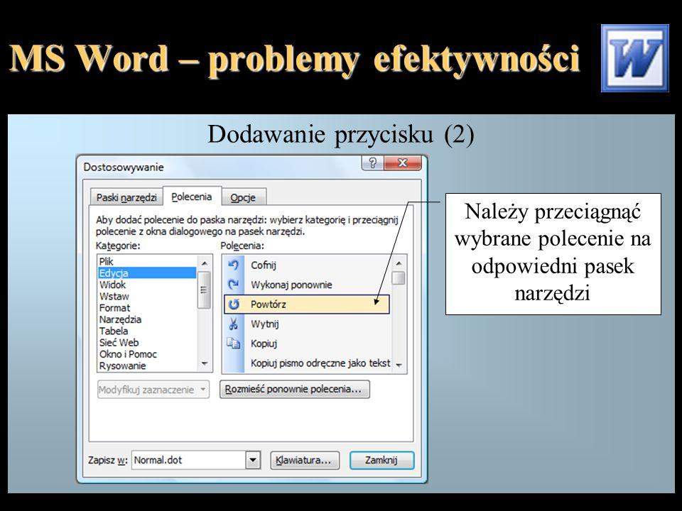 MS Word – problemy efektywności Dodawanie przycisku (2) Należy przeciągnąć wybrane polecenie na odpowiedni pasek narzędzi