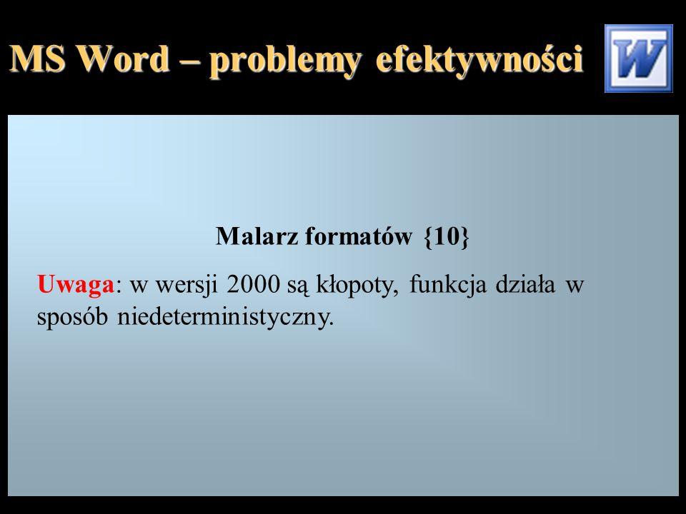 MS Word – problemy efektywności Malarz formatów {10} Uwaga: w wersji 2000 są kłopoty, funkcja działa w sposób niedeterministyczny.
