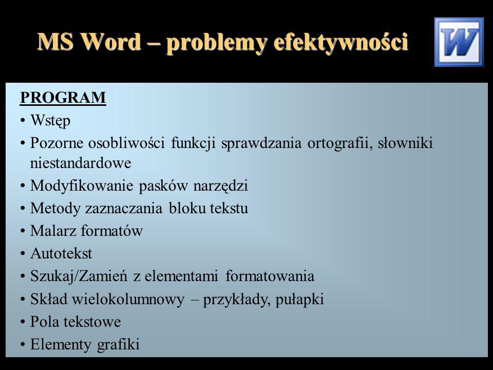 MS Word – problemy efektywności PROGRAM (c.d.): Duże tabele Sekcje a numeracja stron Generowanie wykresu na podstawie tabeli Uwaga: niniejsza prezentacja zawiera odwołania do licznych przykładów zapisanych na dysku i przetwarzanych na bieżąco podczas pokazu (wynika to ze specyfiki tematu); sama w sobie nie stanowi więc zamkniętej całości.
