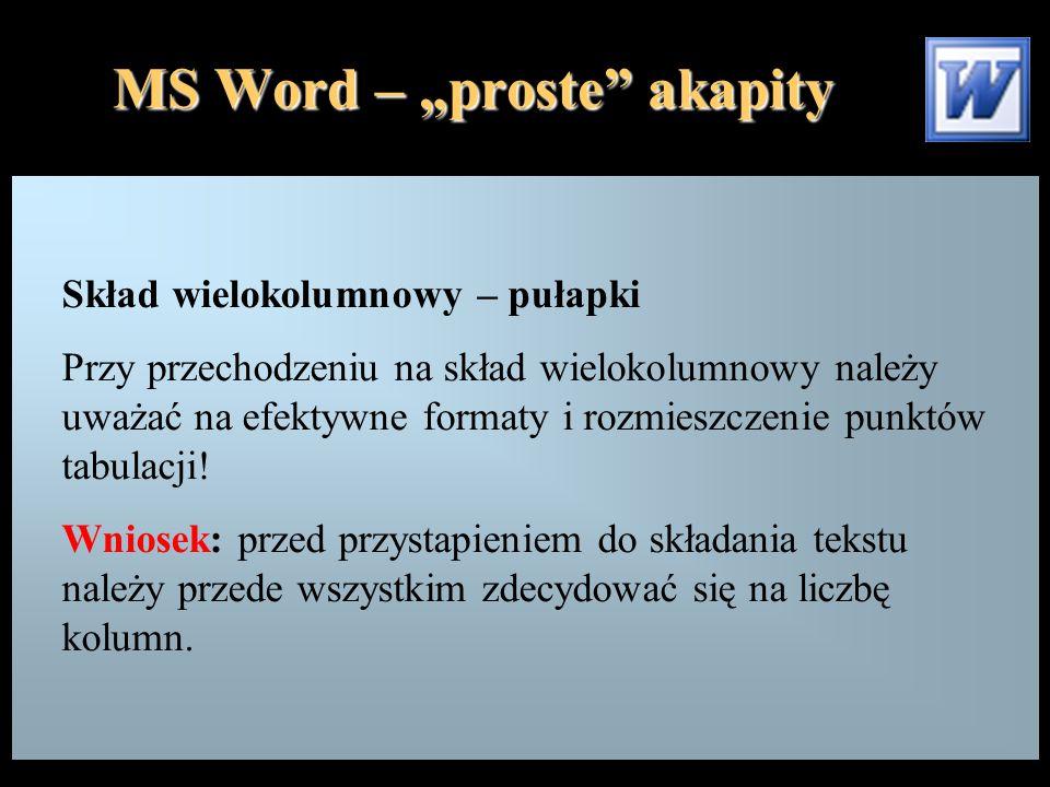 """MS Word – """"proste"""" akapity Skład wielokolumnowy – pułapki Przy przechodzeniu na skład wielokolumnowy należy uważać na efektywne formaty i rozmieszczen"""