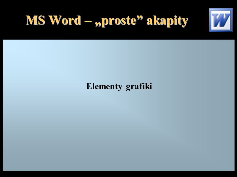 "MS Word – ""proste"" akapity Elementy grafiki"