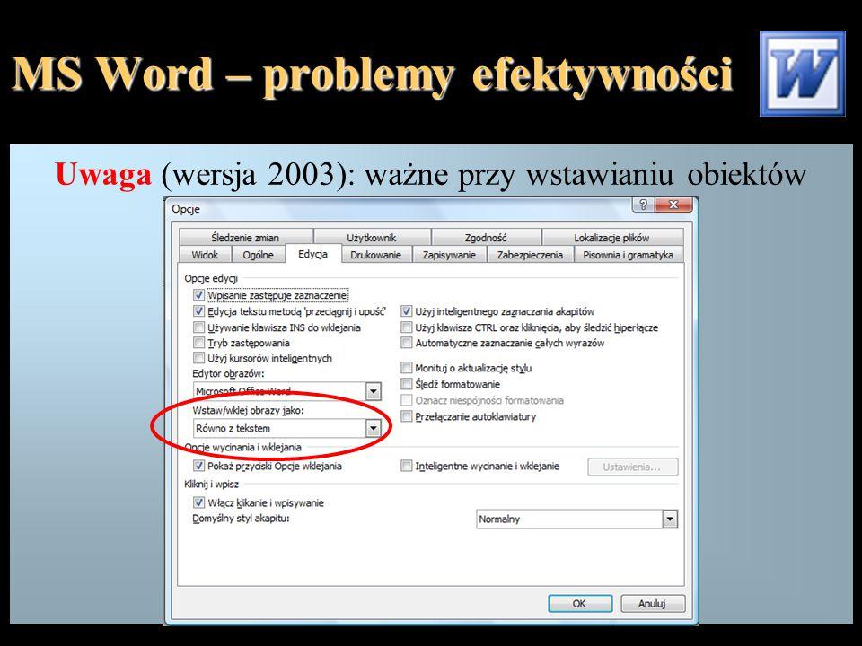 MS Word – problemy efektywności Uwaga (wersja 2003): ważne przy wstawianiu obiektów