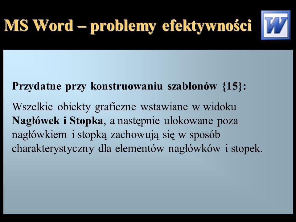 MS Word – problemy efektywności Przydatne przy konstruowaniu szablonów {15}: Wszelkie obiekty graficzne wstawiane w widoku Nagłówek i Stopka, a następ