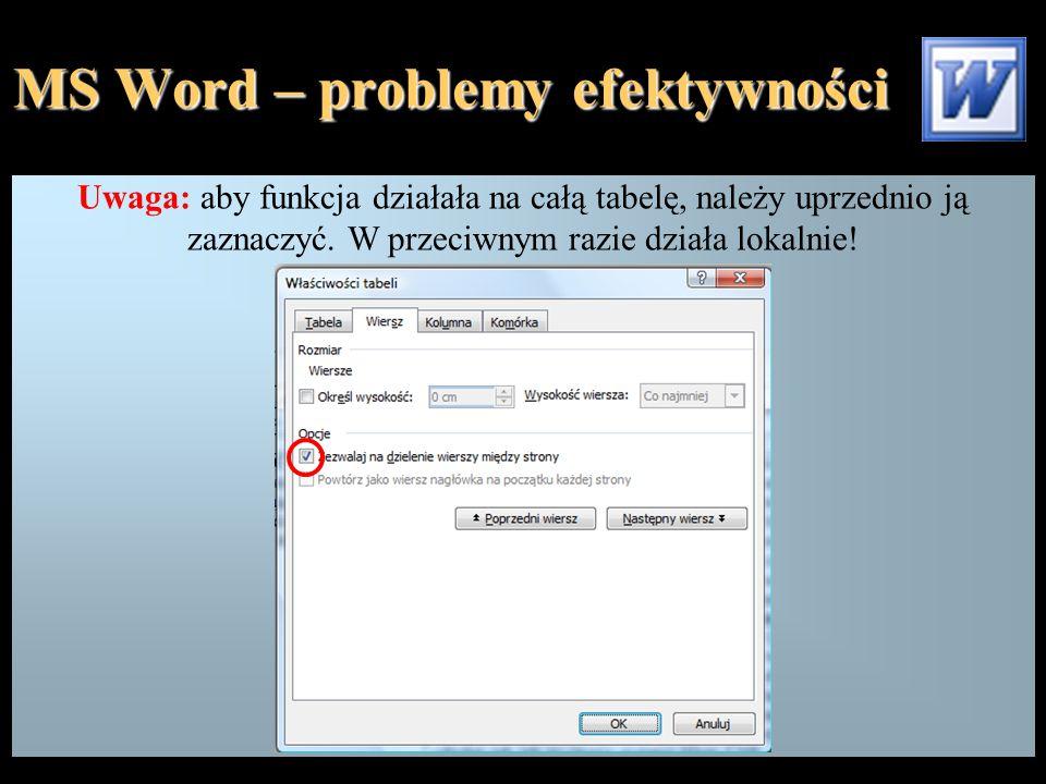 MS Word – problemy efektywności Uwaga: aby funkcja działała na całą tabelę, należy uprzednio ją zaznaczyć. W przeciwnym razie działa lokalnie!