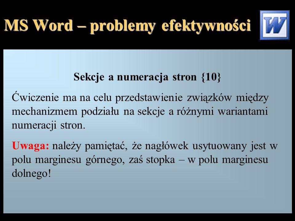 MS Word – problemy efektywności Sekcje a numeracja stron {10} Ćwiczenie ma na celu przedstawienie związków między mechanizmem podziału na sekcje a róż