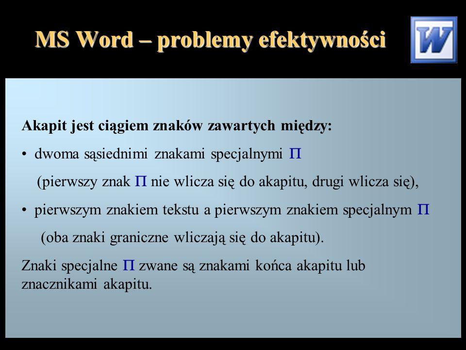 MS Word – problemy efektywności Uwaga: Aby zmienić typografię akapitu (sposób wyrównania, wcięcia, położenie punktów tabulacji) nie trzeba zaznaczać akapitu, wystarczy ustawić w nim kursor!