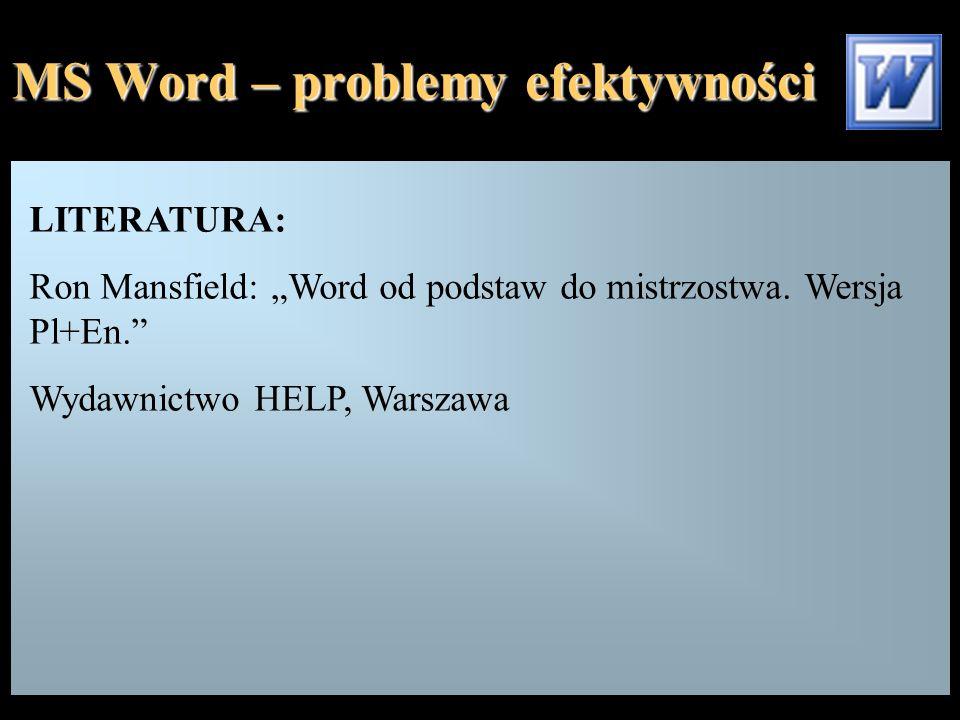 """MS Word – problemy efektywności LITERATURA: Ron Mansfield: """"Word od podstaw do mistrzostwa. Wersja Pl+En."""" Wydawnictwo HELP, Warszawa"""