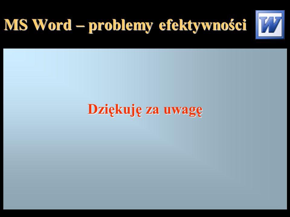 MS Word – problemy efektywności Dziękuję za uwagę
