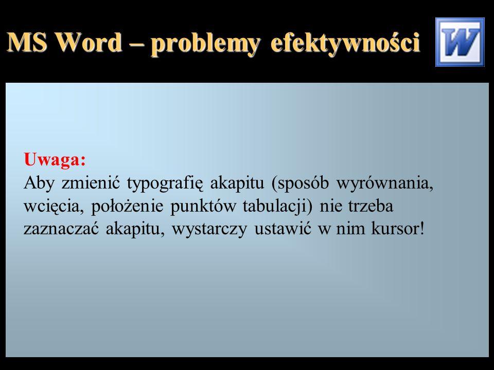 MS Word – problemy efektywności EFEKTYWNOŚĆ: Zdolność osiągnięcia zamierzonego celu Umiejętne używanie narzędzi Redagowanie tekstu w sposób umożliwiający łatwą modyfikację treści merytorycznej i formy składu Znajomość podstawowych metod przyspieszających wykonywanie pracochłonnych operacji