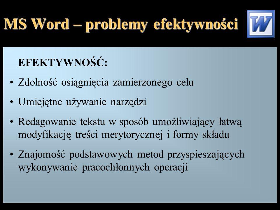 MS Word – problemy efektywności EFEKTYWNOŚĆ: Zdolność osiągnięcia zamierzonego celu Umiejętne używanie narzędzi Redagowanie tekstu w sposób umożliwiaj