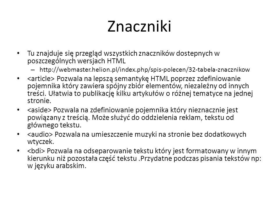 Znaczniki Tu znajduje się przegląd wszystkich znaczników dostepnych w poszczególnych wersjach HTML – http://webmaster.helion.pl/index.php/spis-polecen
