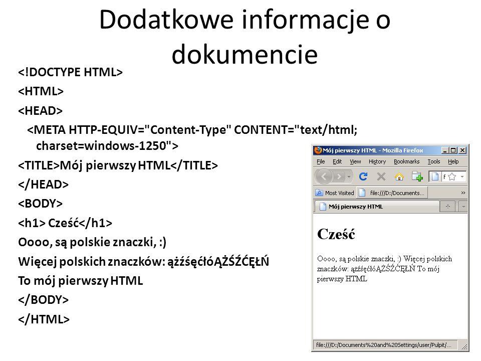 Dodatkowe informacje o dokumencie Mój pierwszy HTML Cześć Oooo, są polskie znaczki, :) Więcej polskich znaczków: ążźśęćłóĄŻŚŹĆĘŁŃ To mój pierwszy HTML