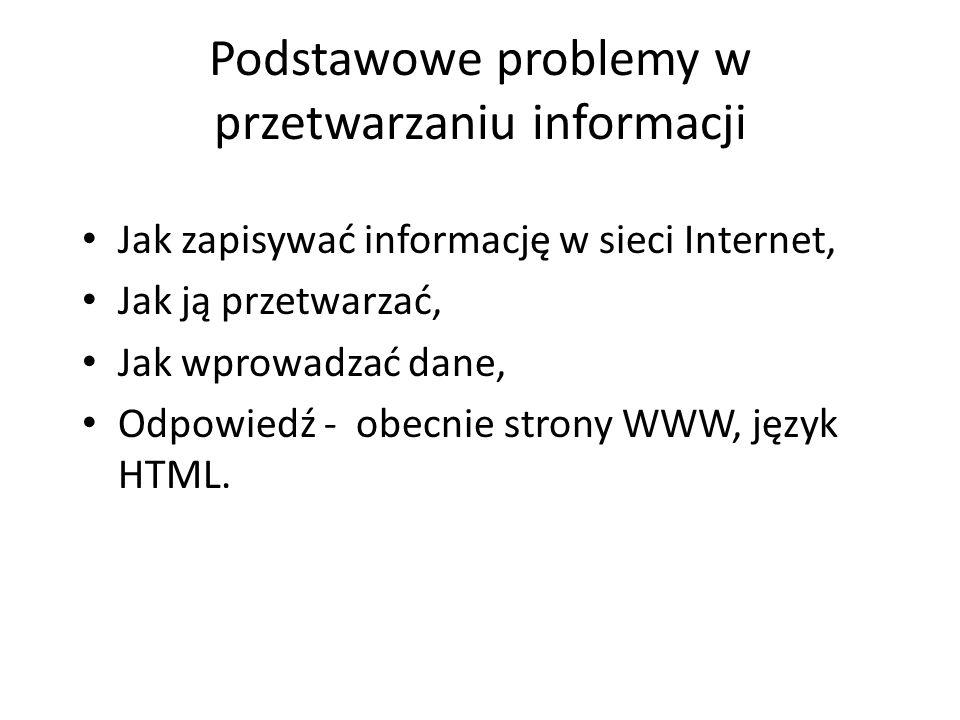 Podstawowe problemy w przetwarzaniu informacji Jak zapisywać informację w sieci Internet, Jak ją przetwarzać, Jak wprowadzać dane, Odpowiedź - obecnie