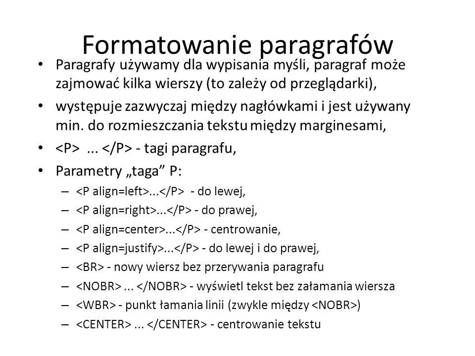 Formatowanie paragrafów Paragrafy używamy dla wypisania myśli, paragraf może zajmować kilka wierszy (to zależy od przeglądarki), występuje zazwyczaj m