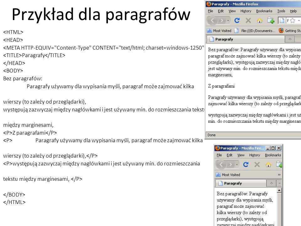 Przykład dla paragrafów Paragrafy Bez paragrafów: Paragrafy używamy dla wypisania myśli, paragraf może zajmować kilka wierszy (to zależy od przeglądar