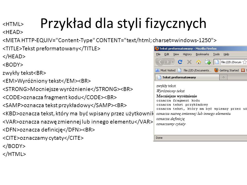 Przykład dla styli fizycznych Tekst preformatowany zwykły tekst Wyróżniony tekst Mocniejsze wyróżnienie oznacza fragment kodu oznacza tekst przykładow