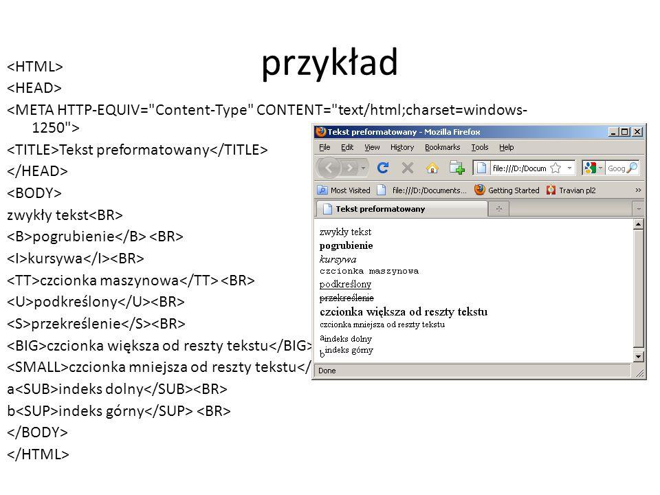 przykład Tekst preformatowany zwykły tekst pogrubienie kursywa czcionka maszynowa podkreślony przekreślenie czcionka większa od reszty tekstu czcionka