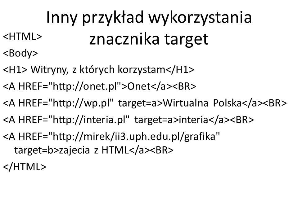 Inny przykład wykorzystania znacznika target Witryny, z których korzystam Onet Wirtualna Polska interia zajecia z HTML
